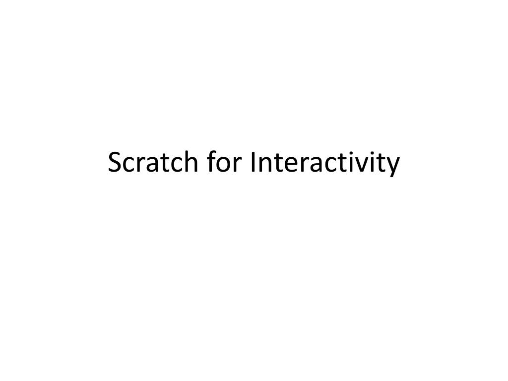 Scratch for Interactivity