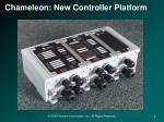 chameleon new controller platform