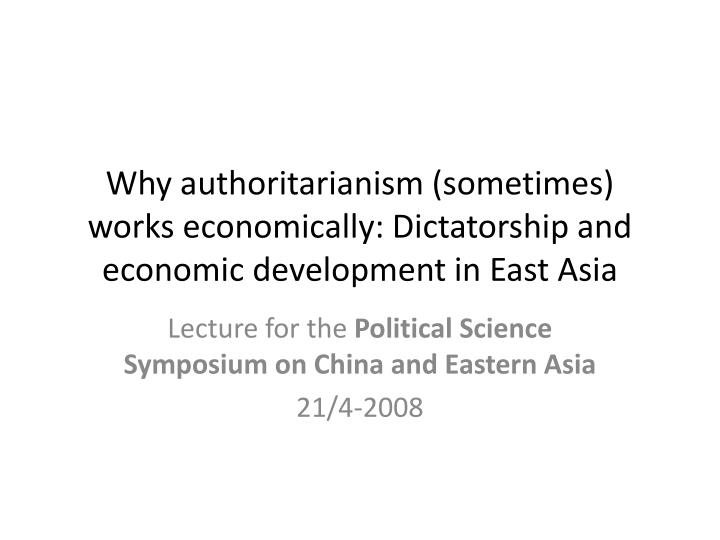 Why authoritarianism (sometimes) works economically: Dictatorship and economic development in East A...