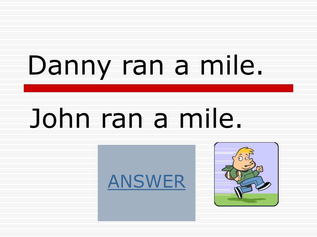 Danny ran a mile.