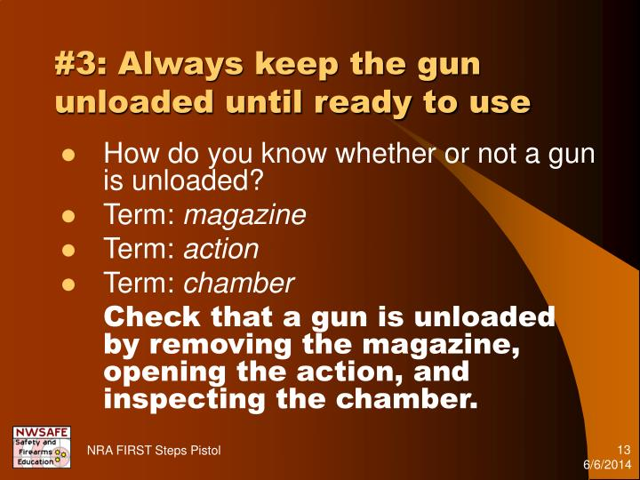 #3: Always keep the gun unloaded until ready to use
