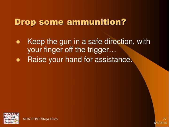 Drop some ammunition?