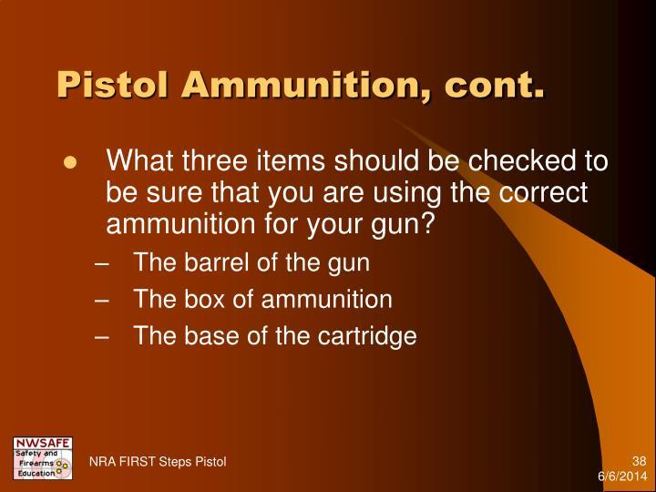 Pistol Ammunition, cont.