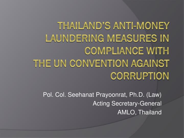 Pol col seehanat prayoonrat ph d law acting secretary general amlo thailand