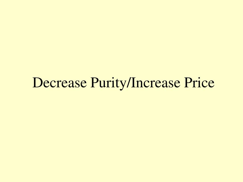 Decrease Purity/Increase Price