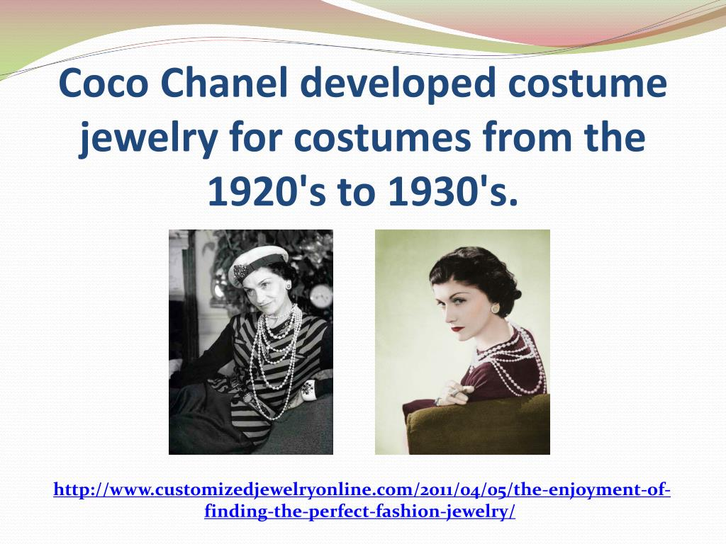 Coco Chanel developed costume jewelry for costumes from the 1920's to 1930's.