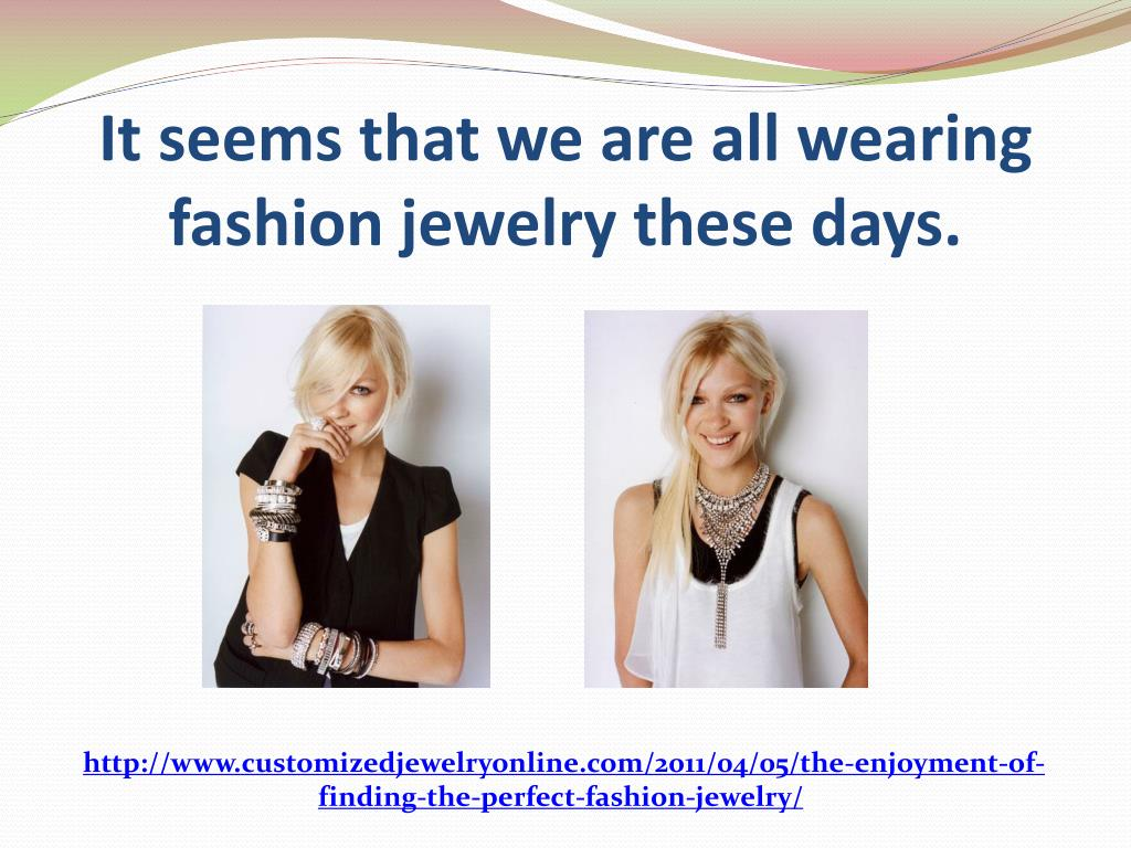 It seems that we are all wearing fashion jewelry these days.