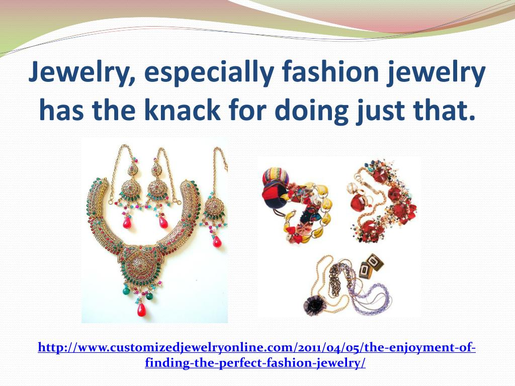 Jewelry, especially fashion jewelry has the knack for doing just that.