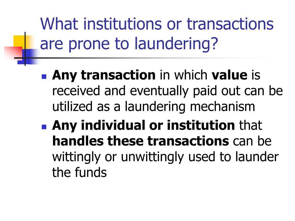 What institutions or transactions are prone to laundering?