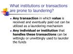 what institutions or transactions are prone to laundering