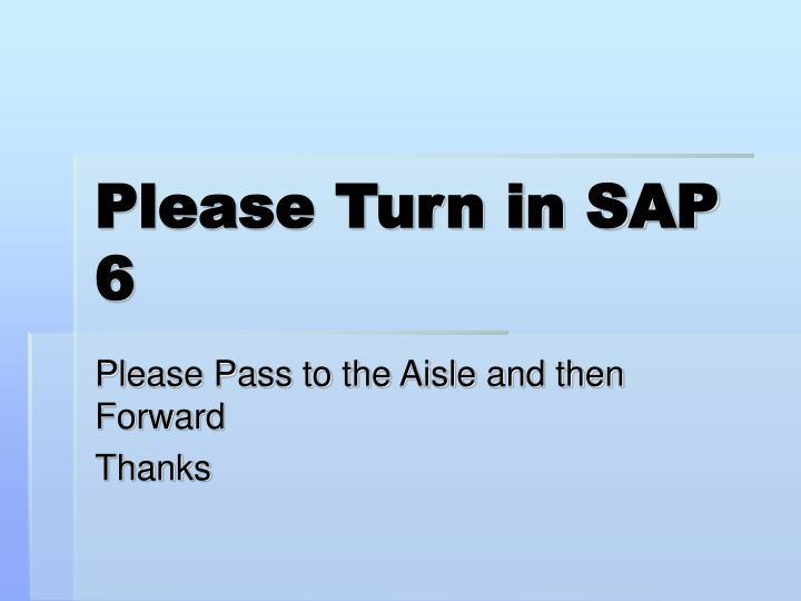 Please Turn in SAP 6