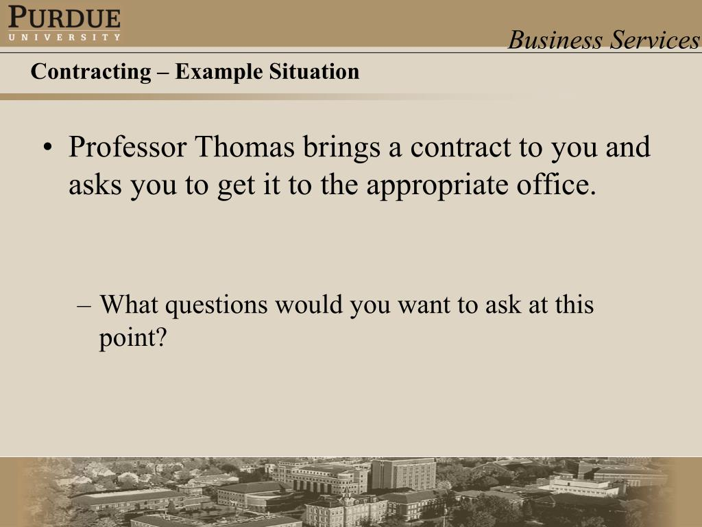 Professor Thomas brings a contract to you and asks you to get it to the appropriate office.