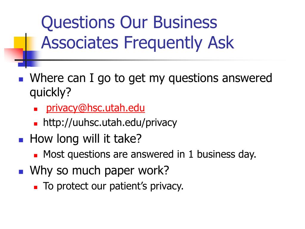 Questions Our Business Associates Frequently Ask