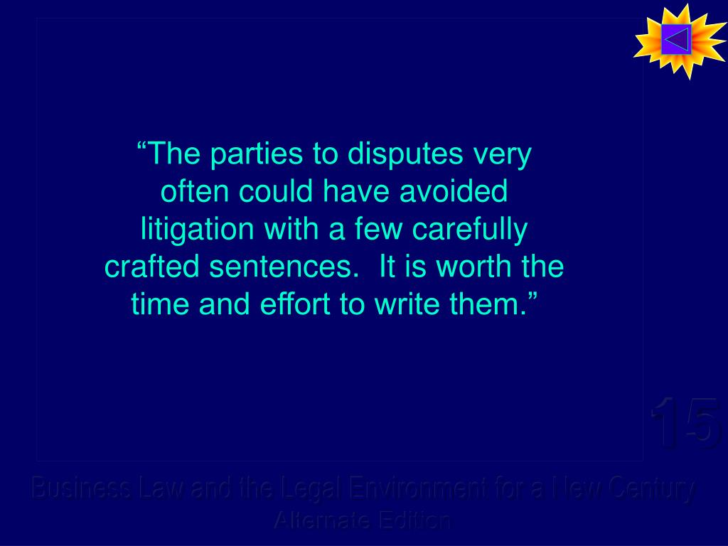 """The parties to disputes very often could have avoided litigation with a few carefully crafted sentences.  It is worth the time and effort to write them."""