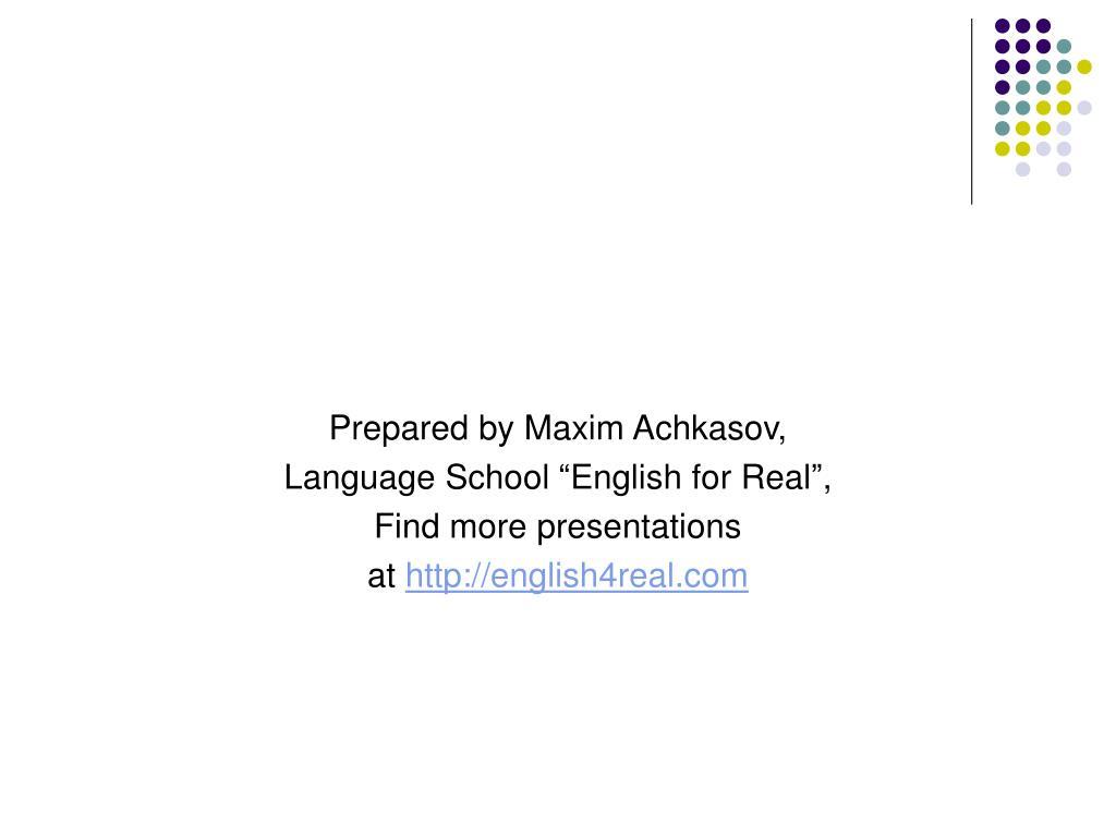 Prepared by Maxim Achkasov,