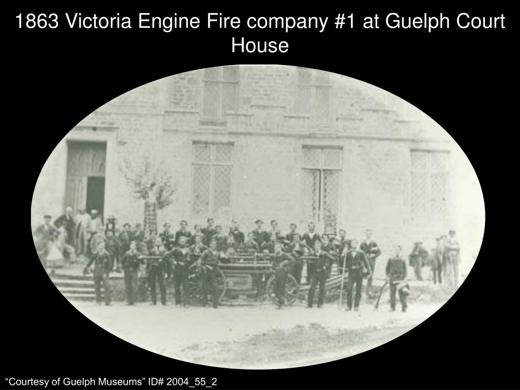 1863 Victoria Engine Fire company #1 at Guelph Court House