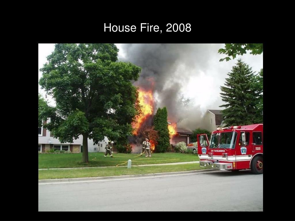 House Fire, 2008