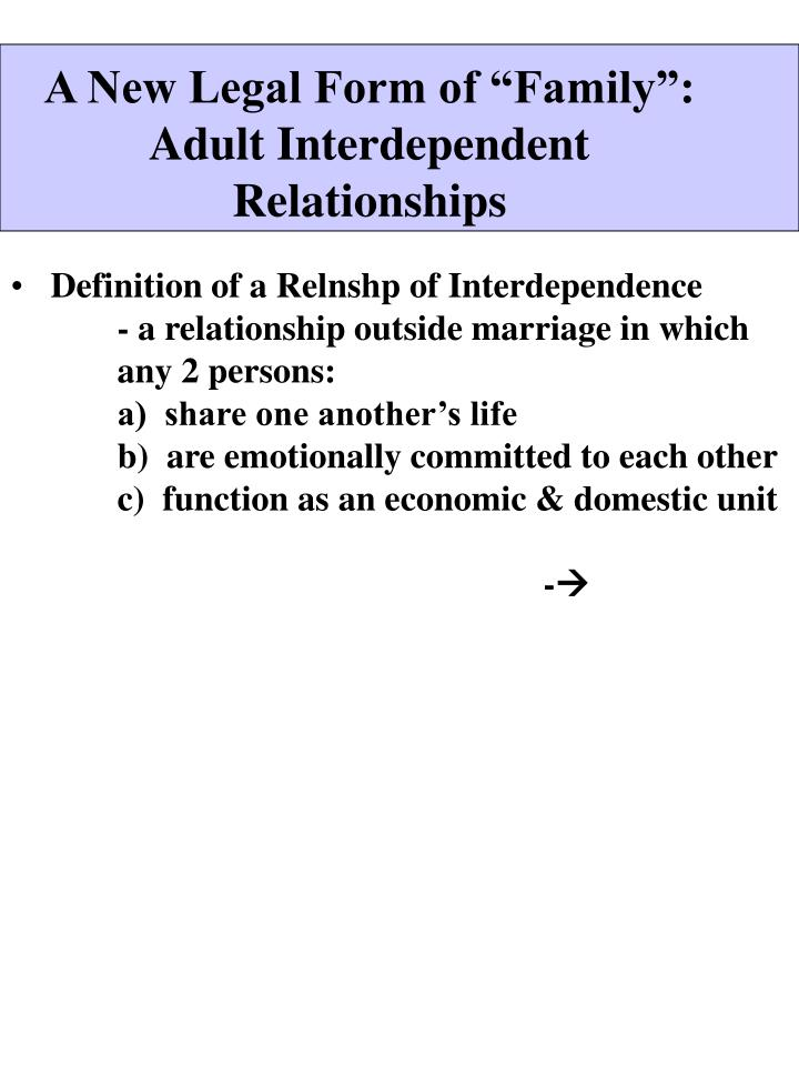 A new legal form of family adult interdependent relationships