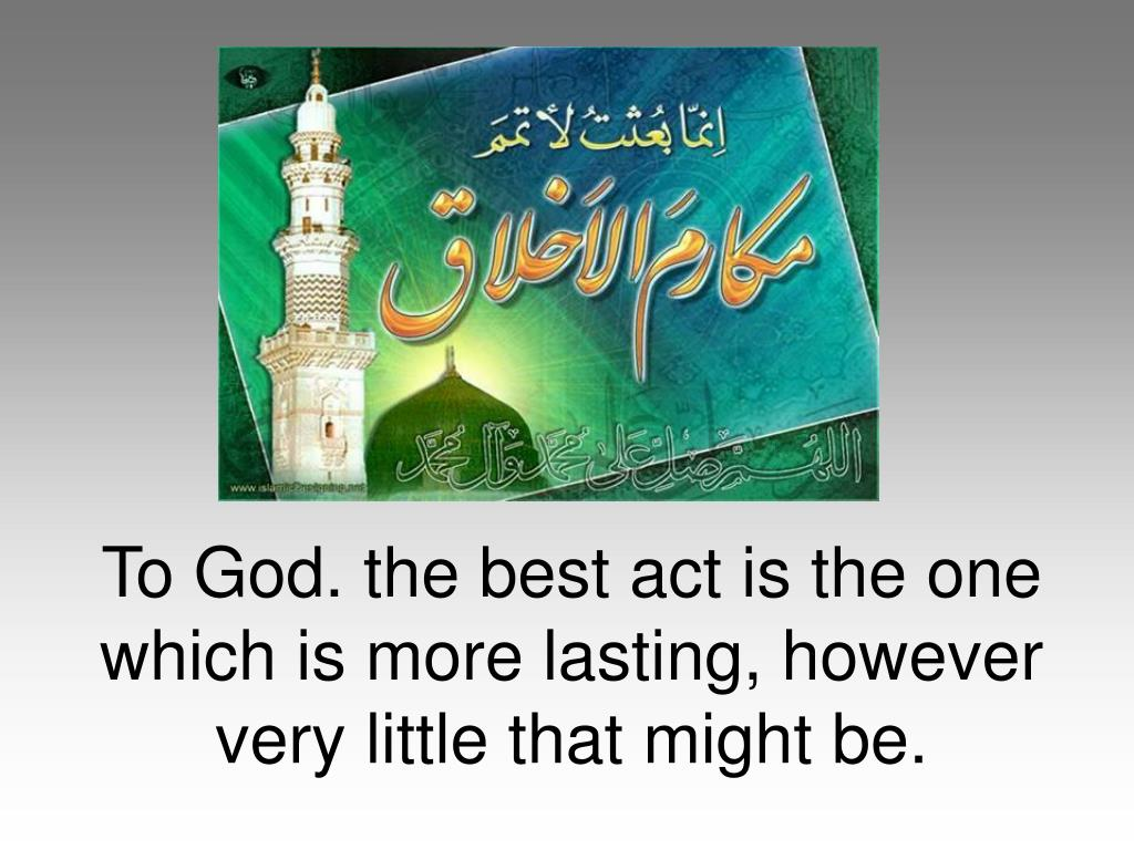 To God. the best act is the one which is more lasting, however very little that might be.