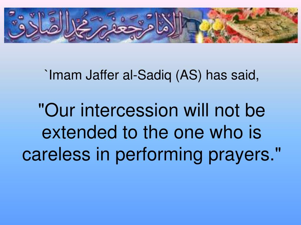 `Imam Jaffer al-Sadiq (AS) has said,
