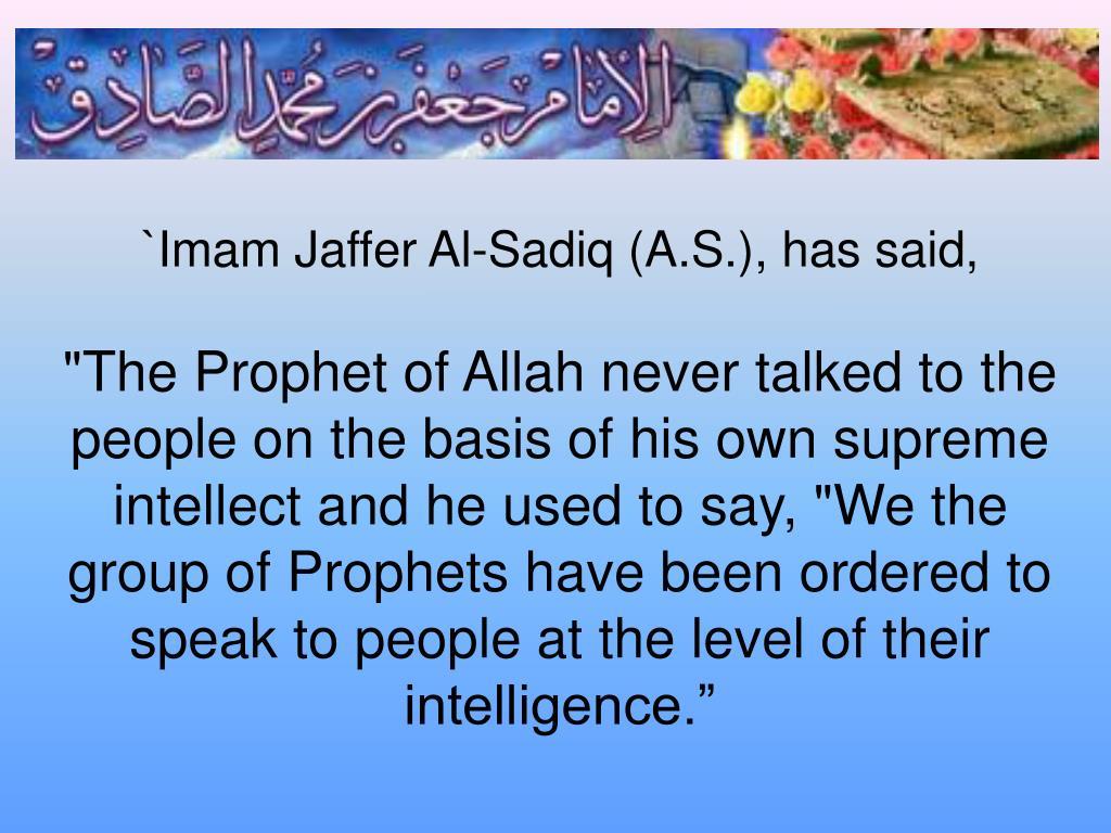 `Imam Jaffer Al-Sadiq (A.S.), has said,
