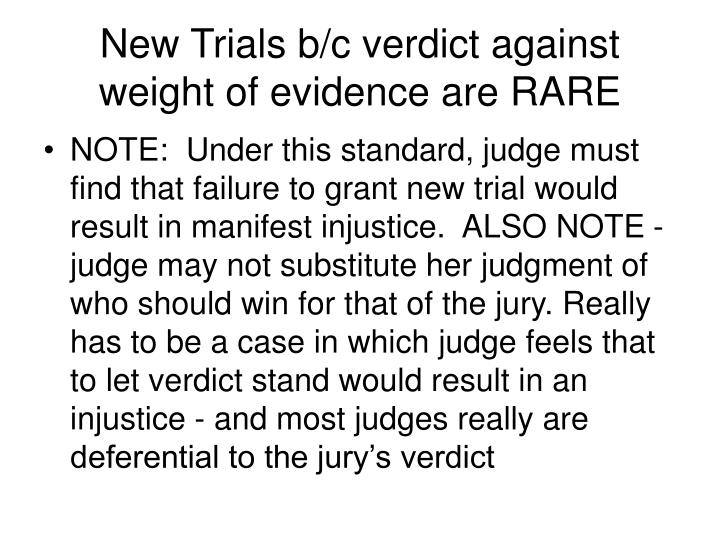 New Trials b/c verdict against weight of evidence are RARE