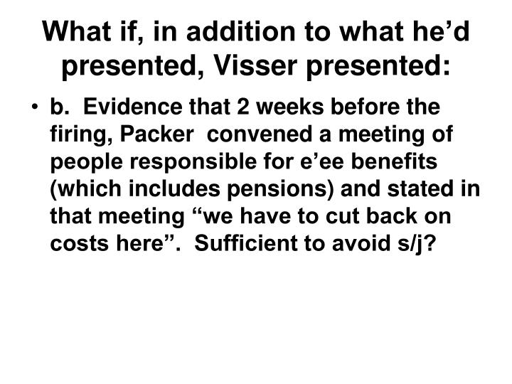 What if, in addition to what he'd presented, Visser presented: