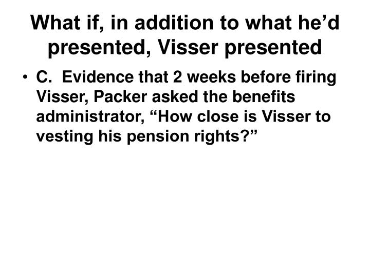 What if, in addition to what he'd presented, Visser presented