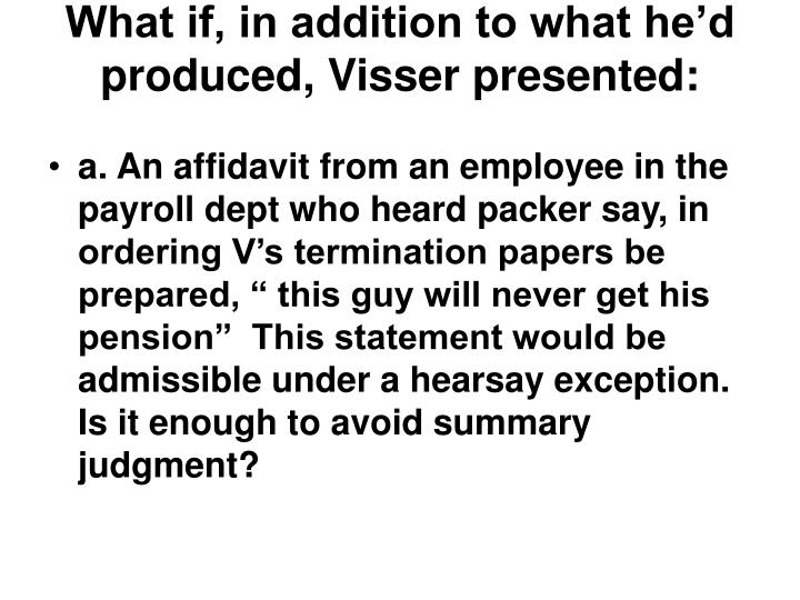 What if, in addition to what he'd produced, Visser presented: