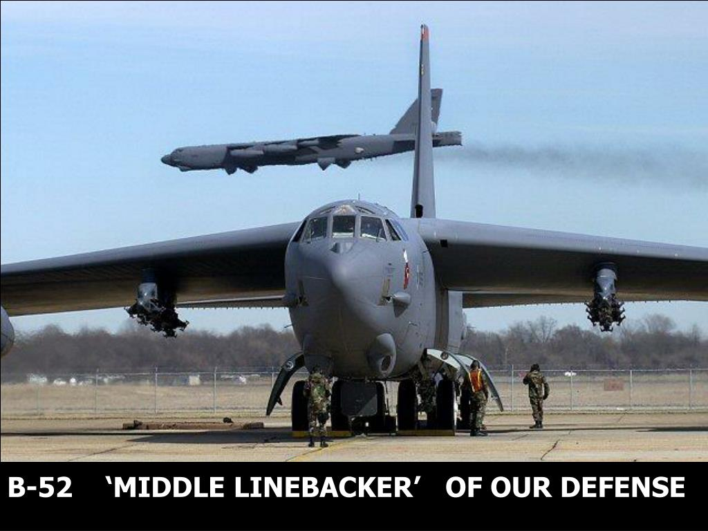 B-52    'MIDDLE LINEBACKER'   OF OUR DEFENSE