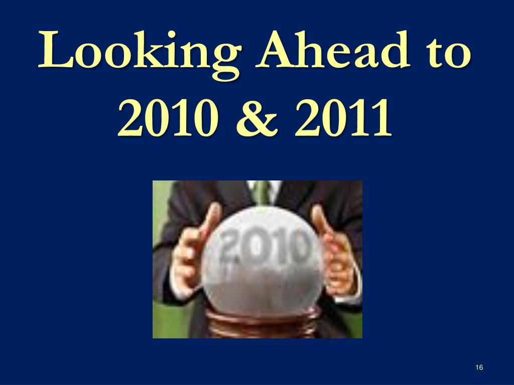 Looking Ahead to 2010 & 2011