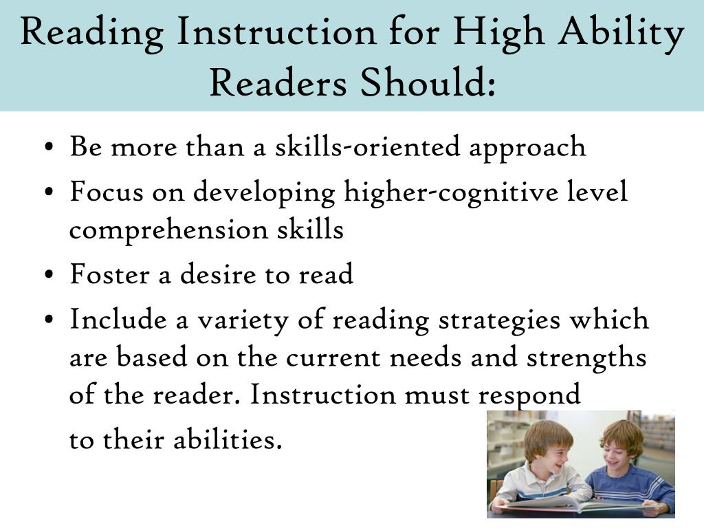 Reading Instruction for High Ability Readers Should:
