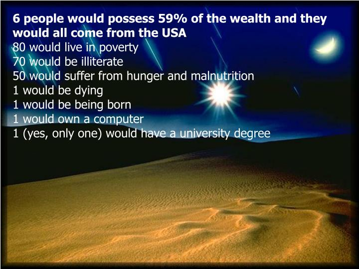6 people would possess 59% of the wealth and they would all come from the USA