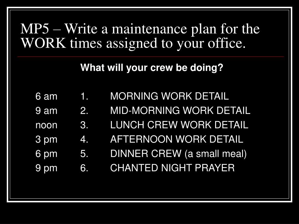 MP5 – Write a maintenance plan for the WORK times assigned to your office.