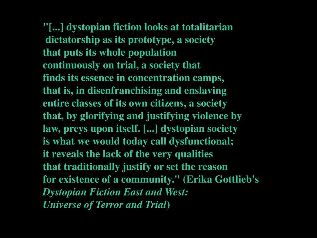 """[...] dystopian fiction looks at totalitarian"
