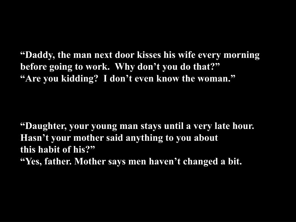 """Daddy, the man next door kisses his wife every morning"