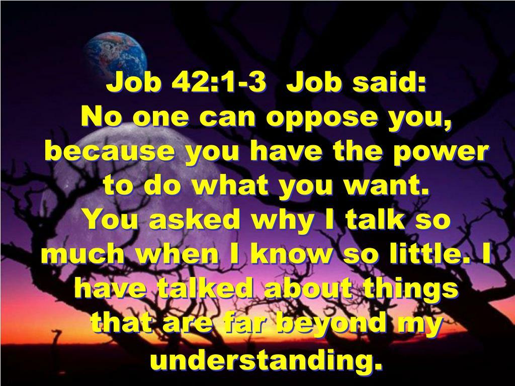 Job 42:1-3  Job said: