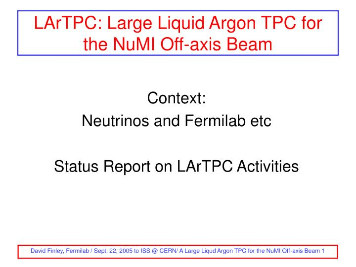 LArTPC: Large Liquid Argon TPC for the NuMI Off-axis Beam