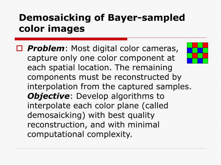 Demosaicking of bayer sampled color images