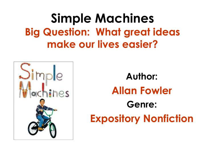 Simple machines big question what great ideas make our lives easier