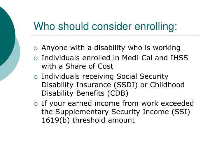 Who should consider enrolling: