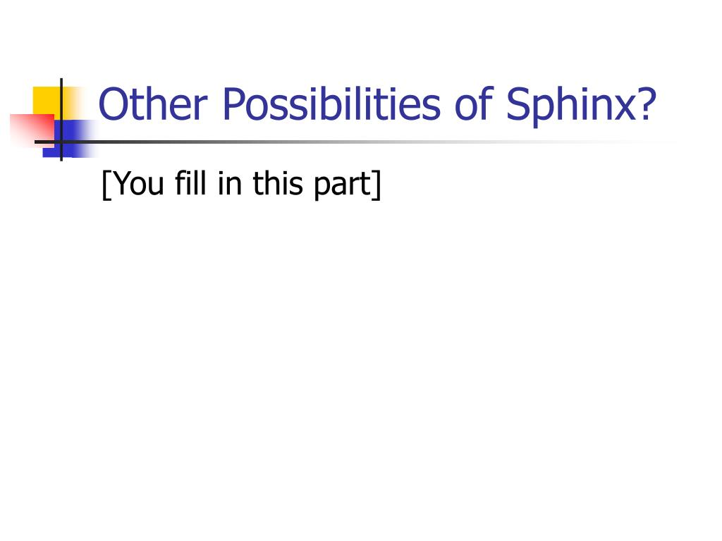 Other Possibilities of Sphinx?