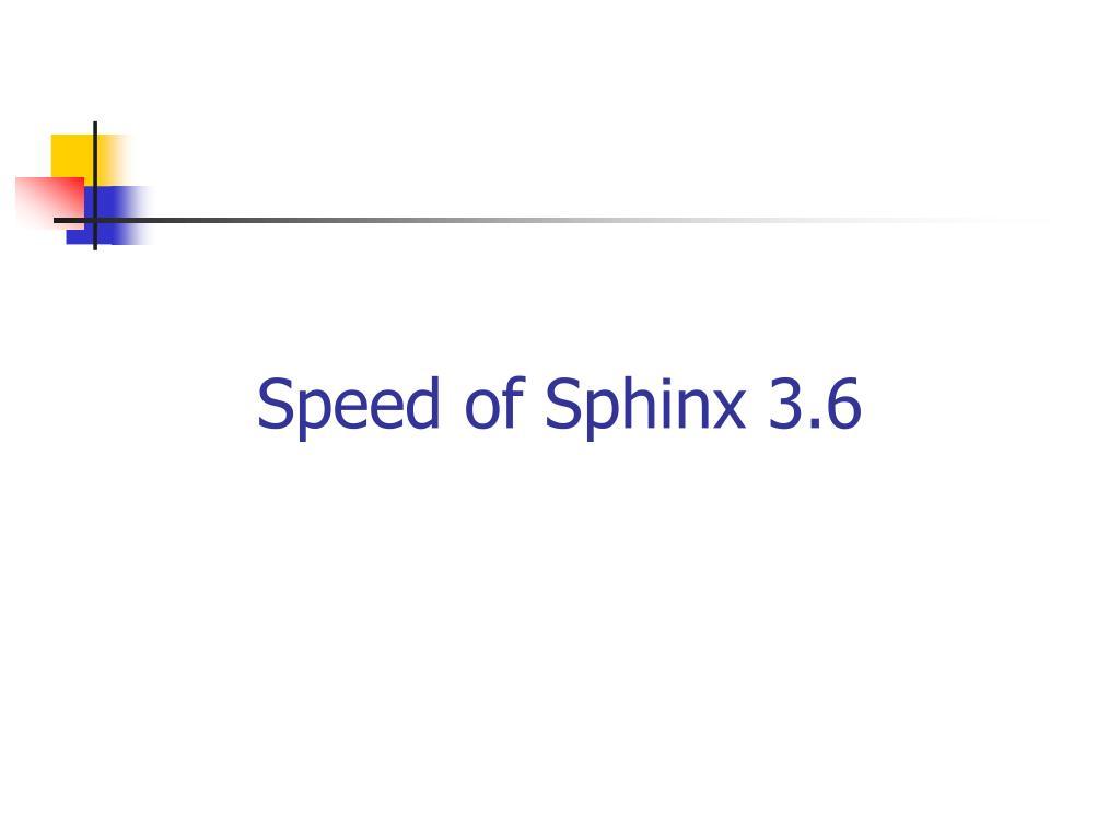 Speed of Sphinx 3.6