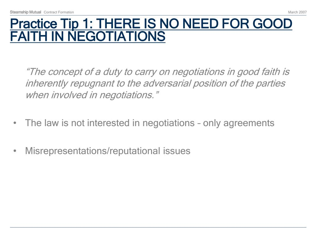 Practice Tip 1: THERE IS NO NEED FOR GOOD FAITH IN NEGOTIATIONS