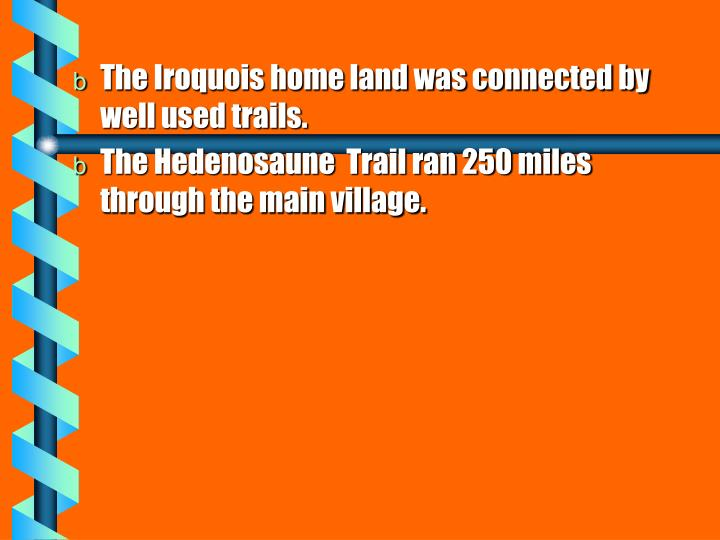 The Iroquois home land was connected by well used trails.