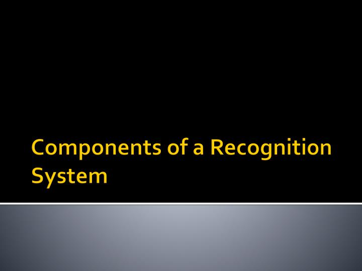 Components of a recognition system