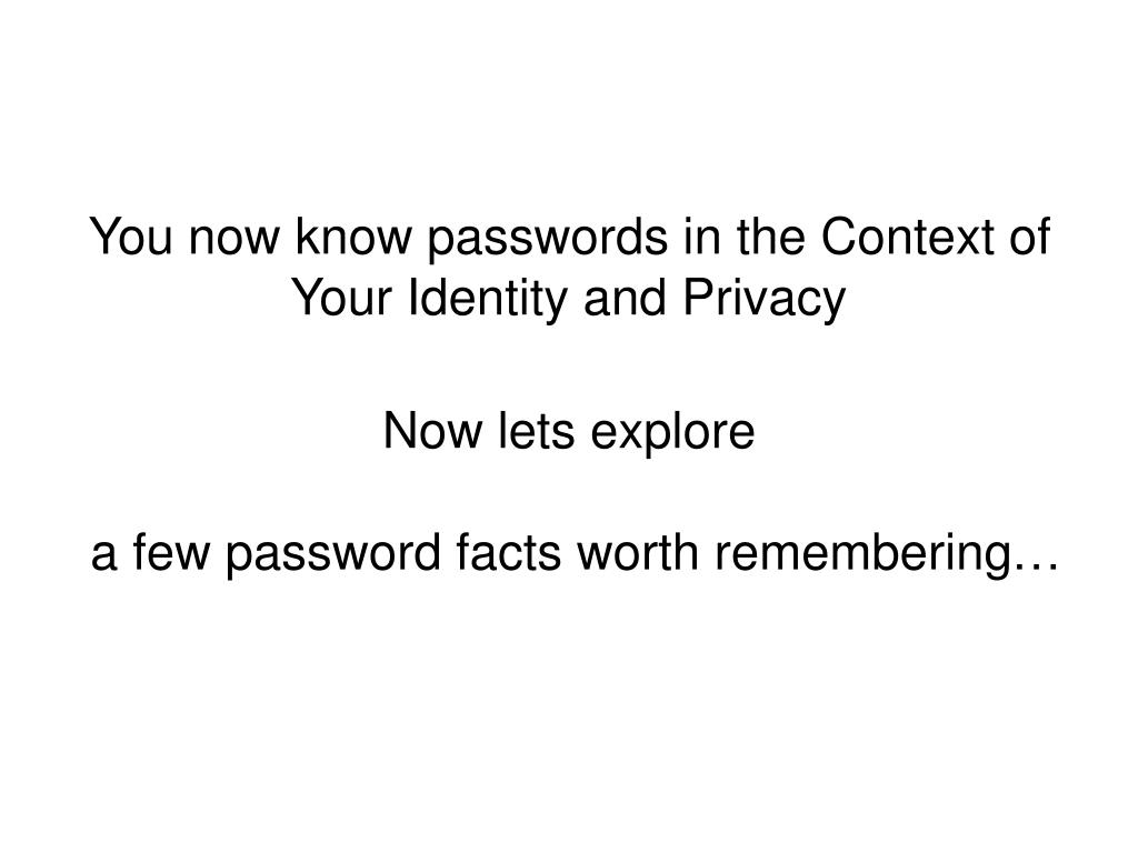 You now know passwords in the Context of Your Identity and Privacy