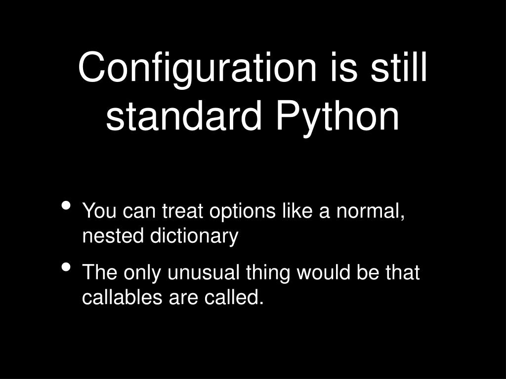Configuration is still standard Python