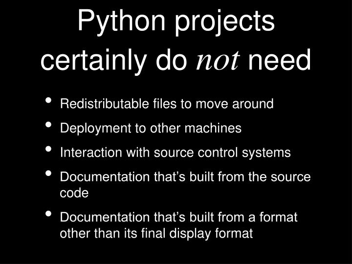 Python projects certainly do not need