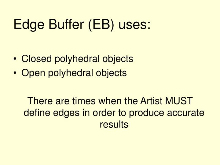 Edge Buffer (EB) uses: